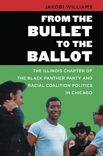 9781469622101: From the Bullet to the Ballot: The Illinois Chapter of the Black Panther Party and Racial Coalition Politics in Chicago (The John Hope Franklin Series in African American History and Culture)
