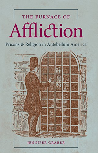 9781469622255: The Furnace of Affliction: Prisons and Religion in Antebellum America