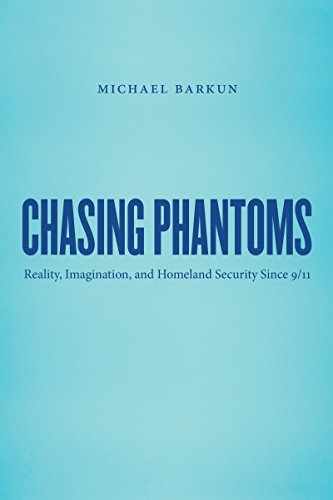 9781469622262: Chasing Phantoms: Reality, Imagination, and Homeland Security Since 9/11