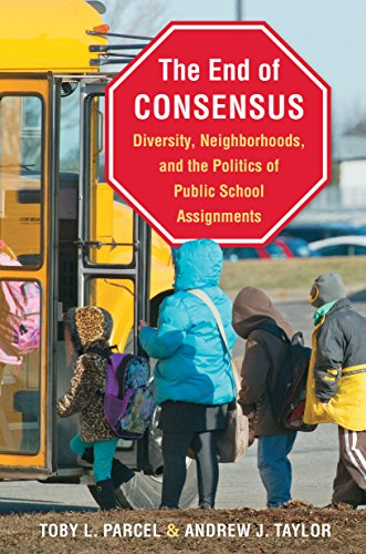 The End of Consensus: Diversity, Neighborhoods, and the Politics of Public School Assignments: ...