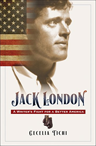 Jack London: A Writer's Fight for a Better America (Hardcover): Cecelia Tichi