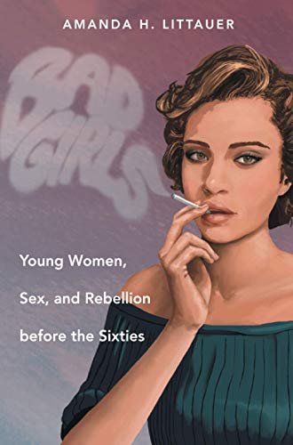 9781469623788: Bad Girls: Young Women, Sex, and Rebellion Before the Sixties
