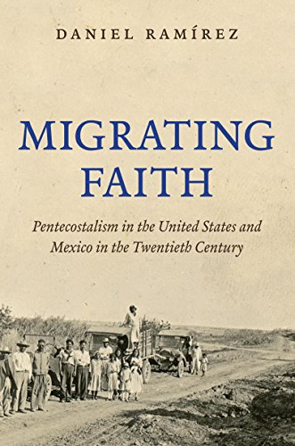 Migrating Faith: Pentecostalism In The United States And Mexico In The Twentieth Century