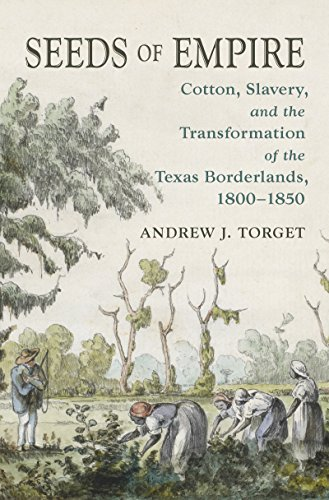 9781469624242: Seeds of Empire: Cotton, Slavery, and the Transformation of the Texas Borderlands, 1800-1850 (David J. Weber: New Borderlands History)