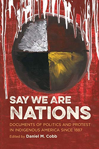 9781469624808: Say We Are Nations: Documents of Politics and Protest in Indigenous America since 1887 (H. Eugene and Lillian Youngs Lehman Series)