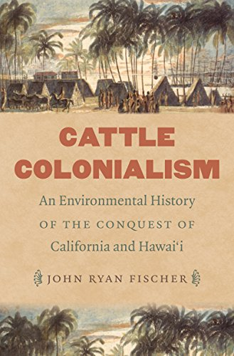 Cattle Colonialism: An Environmental History of the Conquest of California and Hawai'i (...