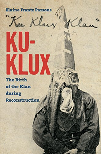 Ku-Klux: The Birth of the Klan During Reconstruction (Hardcover): Elaine Frantz Parsons