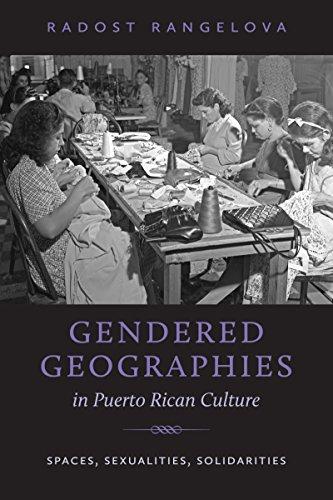 Gendered Geographies in Puerto Rican Culture: Spaces, Sexualities, Solidarities (Paperback): Radost...