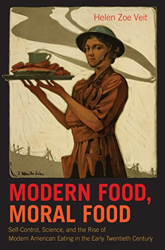 Modern Food, Moral Food: Self-Control, Science, and the Rise of Modern American Eating in the Early...