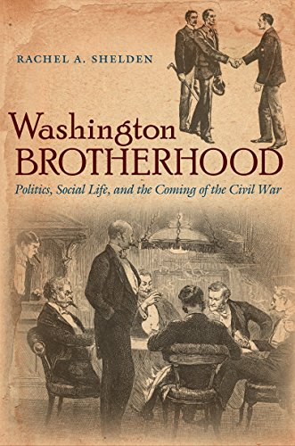 9781469626505: Washington Brotherhood: Politics, Social Life, and the Coming of the Civil War