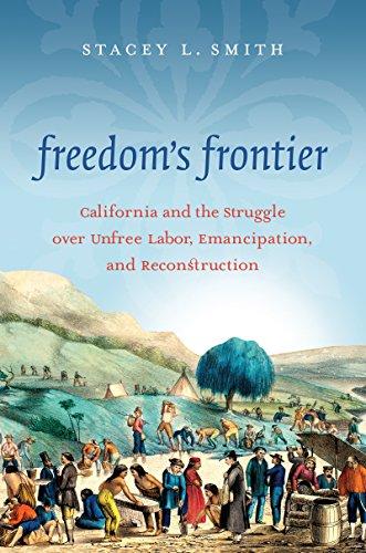 9781469626536: Freedom's Frontier: California and the Struggle over Unfree Labor, Emancipation, and Reconstruction