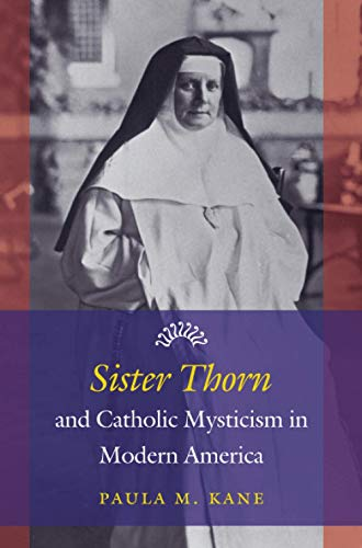 9781469626581: Sister Thorn and Catholic Mysticism in Modern America