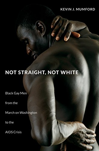 9781469626840: Not Straight, Not White: Black Gay Men from the March on Washington to the AIDS Crisis (The John Hope Franklin Series in African American History and Culture)