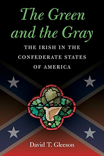 The Green and the Gray: The Irish in the Confederate States of America (Civil War America): Gleeson...