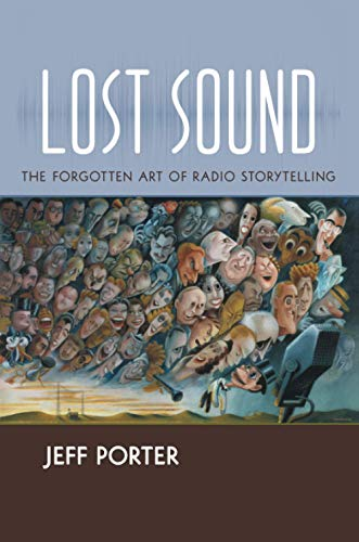 Lost Sound: The Forgotten Art of Radio Storytelling (Paperback): Jeff Porter