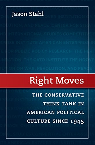 Right Moves: The Conservative Think Tank in American Political Culture since 1945: Jason Stahl