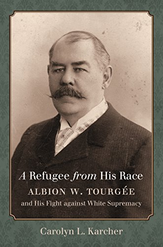 9781469627953: A Refugee from His Race: Albion W. Tourgée and His Fight against White Supremacy