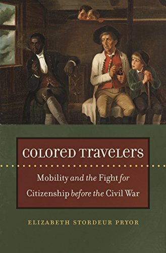 Colored Travelers: Mobility And The Fight For Citizenship Before The Civil War: Elizabeth Stordeur ...