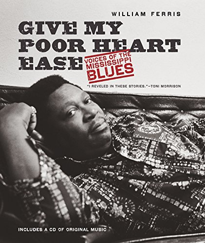 9781469628875: Give My Poor Heart Ease: Voices of the Mississippi Blues