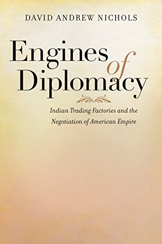 9781469628899: Engines of Diplomacy: Indian Trading Factories and the Negotiation of American Empire