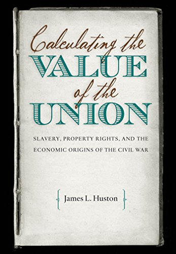 9781469629100: Calculating the Value of the Union: Slavery, Property Rights, and the Economic Origins of the Civil War (Civil War America)