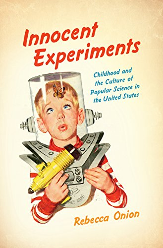 9781469629469: Innocent Experiments: Childhood and the Culture of Popular Science in the United States (Studies in United States Culture)