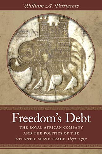 9781469629858: Freedom's Debt: The Royal African Company and the Politics of the Atlantic Slave Trade, 1672-1752 (Published for the Omohundro Institute of Early American History and Culture, Williamsburg, Virginia)