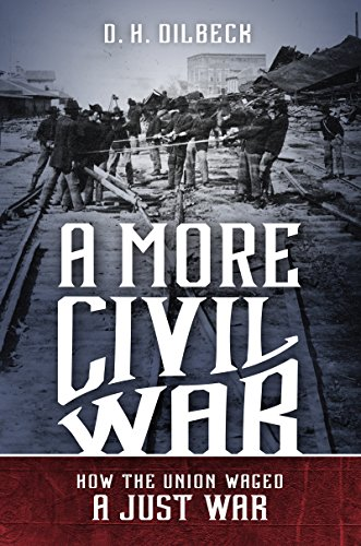A More Civil War: How the Union Waged a Just War (Civil War America)