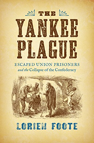 The Yankee Plague: Escaped Union Prisoners and the Collapse of the Confederacy (Hardcover): Lorien ...