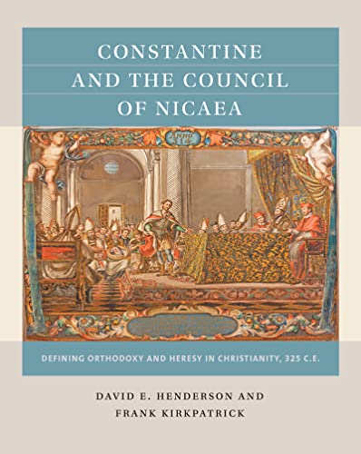 9781469631417: Constantine and the Council of Nicaea: Defining Orthodoxy and Heresy in Christianity, 325 CE