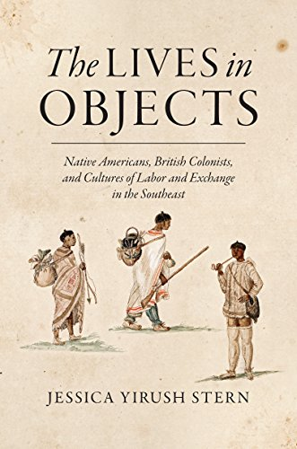 9781469631486: The Lives in Objects: Native Americans, British Colonists, and Cultures of Labor and Exchange in the Southeast