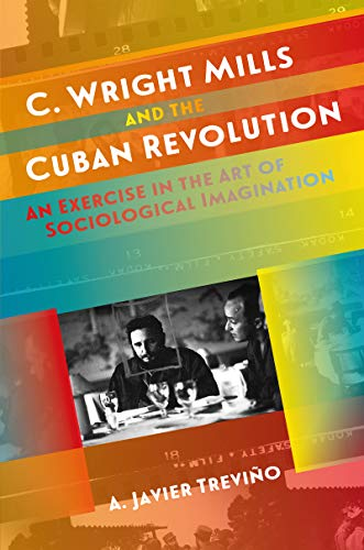 9781469633091: C. Wright Mills and the Cuban Revolution: An Exercise in the Art of Sociological Imagination (Envisioning Cuba)