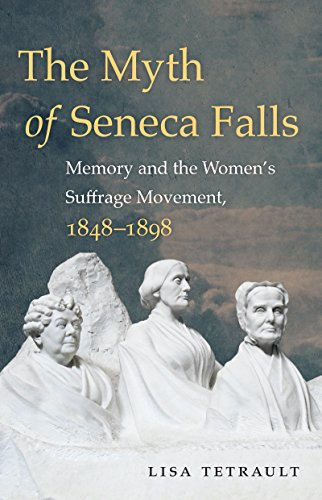 9781469633503: The Myth of Seneca Falls: Memory and the Women's Suffrage Movement, 1848-1898 (Gender and American Culture)