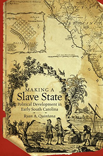 Making a Slave State: Political Development in Early South Carolina: Ryan A. Quintana
