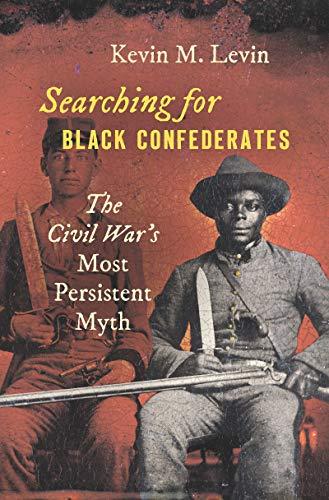 9781469653266: Searching for Black Confederates: The Civil War's Most Persistent Myth (Civil War America)
