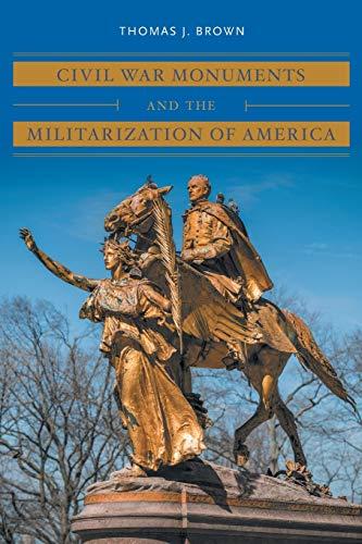 9781469653747: Civil War Monuments and the Militarization of America (Civil War America)