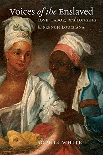 9781469654041: Voices of the Enslaved: Love, Labor, and Longing in French Louisiana