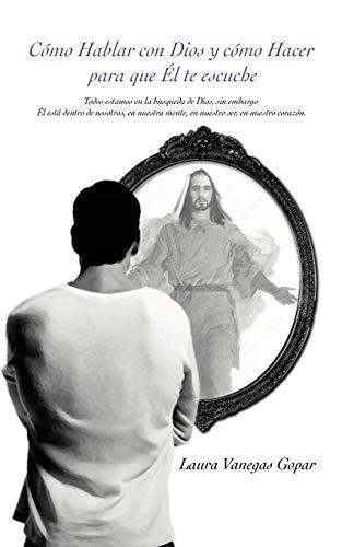 9781469700144: Cómo Hablar Con Dios Y Cómo Hacer Para Que Él te Escuche (Spanish Edition)