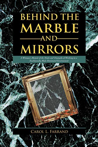 9781469712154: Behind the Marble and Mirrors: A Woman's Memoir of the Trials and Triumphs of Working in a Traditionally Male-Dominated Environment
