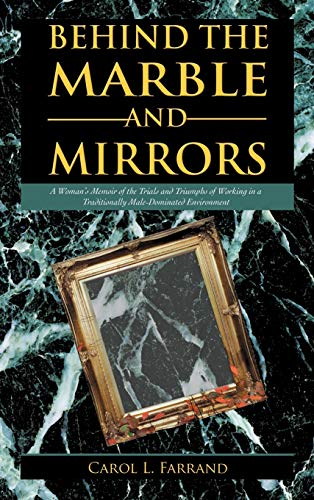 9781469715162: Behind the Marble and Mirrors: A Woman's Memoir of the Trials and Triumphs of Working in a Traditionally Male-Dominated Environment