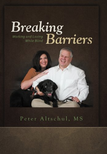 Breaking Barriers: Working and Loving While Blind: Peter Altschul MS
