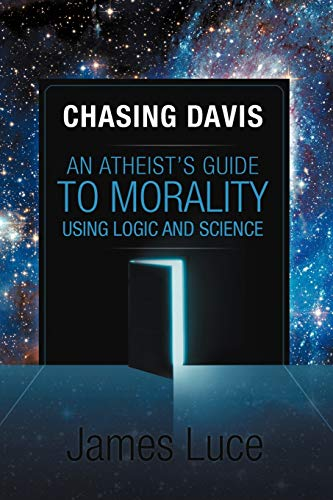 Chasing Davis: An Atheist's Guide to Morality: Luce, James