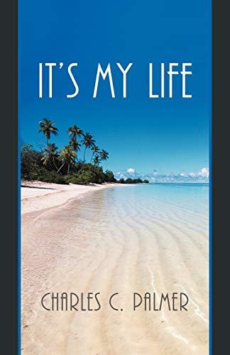 It's My Life: Palmer, Charles C.