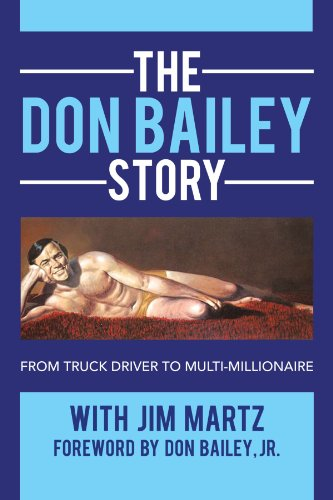 The Don Bailey Story: From Truck Driver to Multi-millionaire: Don Bailey; Jim Martz