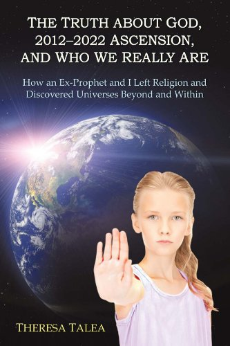 9781469737935: The Truth About God, 2012-2022 Ascension, and Who we Really Are: How an Ex-Prophet and I Left Religion and Discovered Universes Beyond and Within