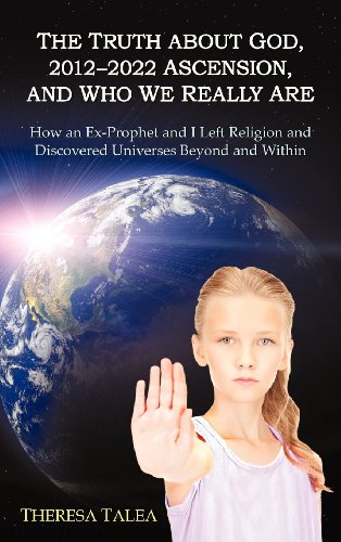 9781469737959: The Truth about God, 2012-2022 Ascension, and Who We Really Are: How an Ex-Prophet and I Left Religion and Discovered Universes Beyond and Within