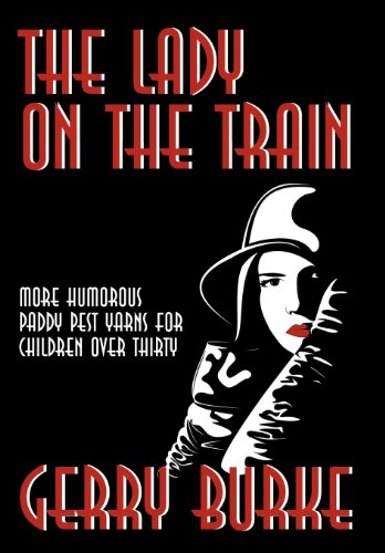 The Lady on the Train: More Humorous Paddy Pest Yarns for Children Over Thirty: Gerry Burke