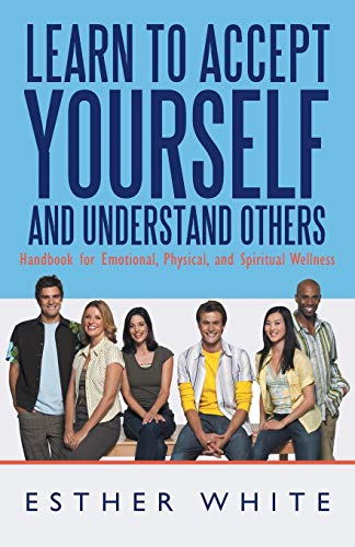 Learn to Accept Yourself and Understand Others Handbook for Emotional, Physical, and Spiritual ...
