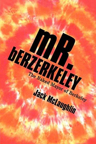 9781469751603: Mr. Berzerkeley: The Naked Mayor of Berkeley