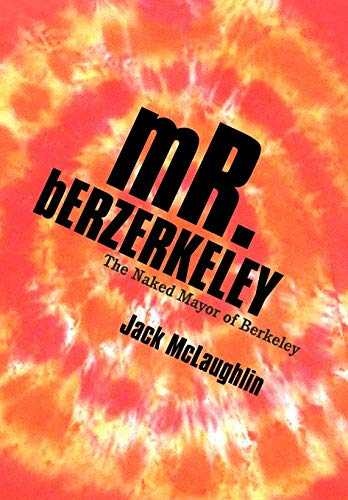 9781469751610: Mr. Berzerkeley: The Naked Mayor of Berkeley